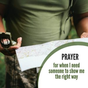 Prayer – for when I need someone to show me the right way
