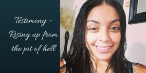 Testimony – Rising up from the Pit of HELL