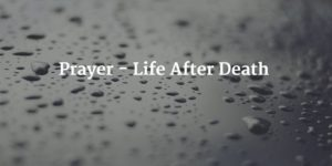 Prayer – Life After Death