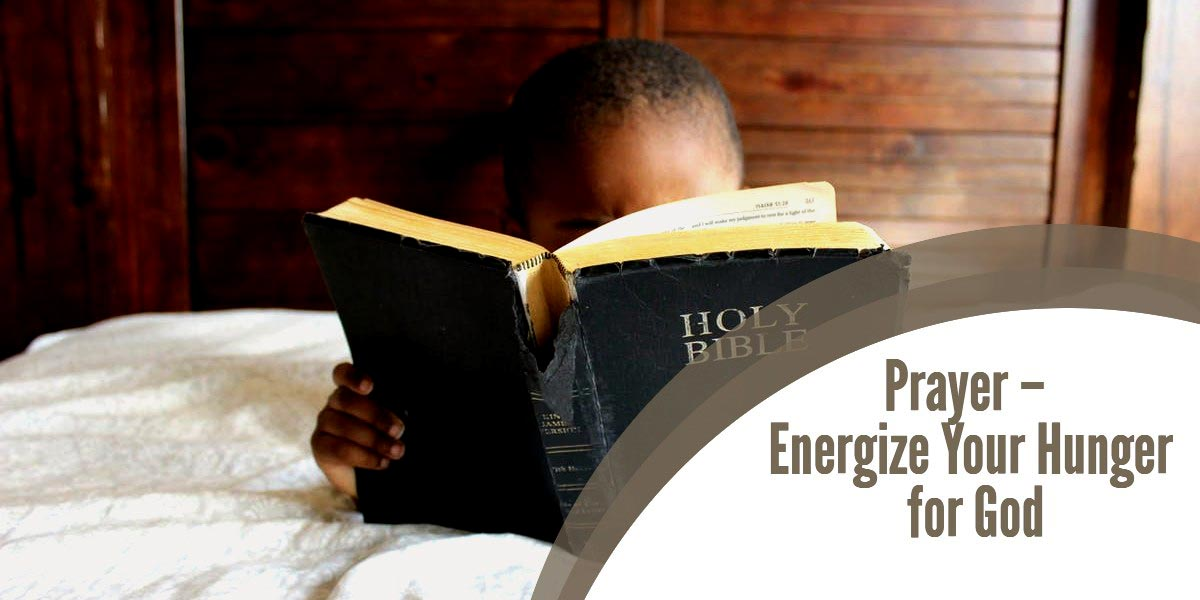Prayer – Energize Your Hunger for God