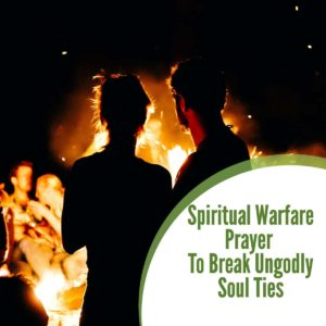 Spiritual Warfare Prayer to Break Ungodly Soul Ties