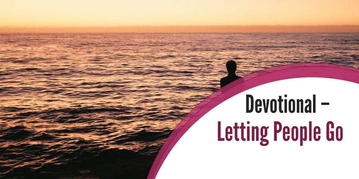 Devotional – Letting People Go