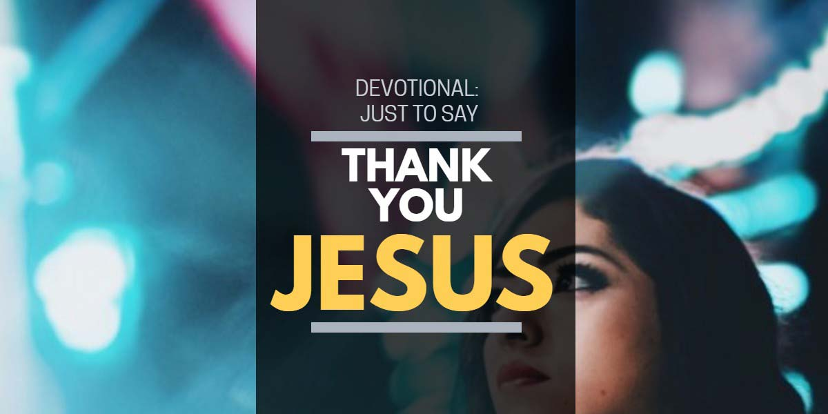 Devotional – Just to say: Thank You Lord