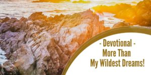 Devotional – More Than My Wildest Dreams!