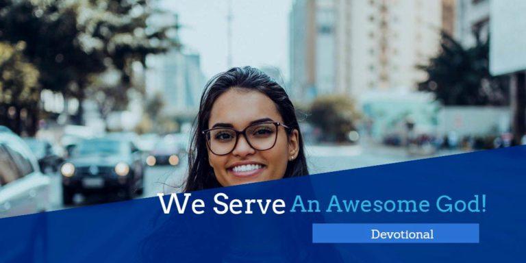 Devotional – We Serve an Awesome God!
