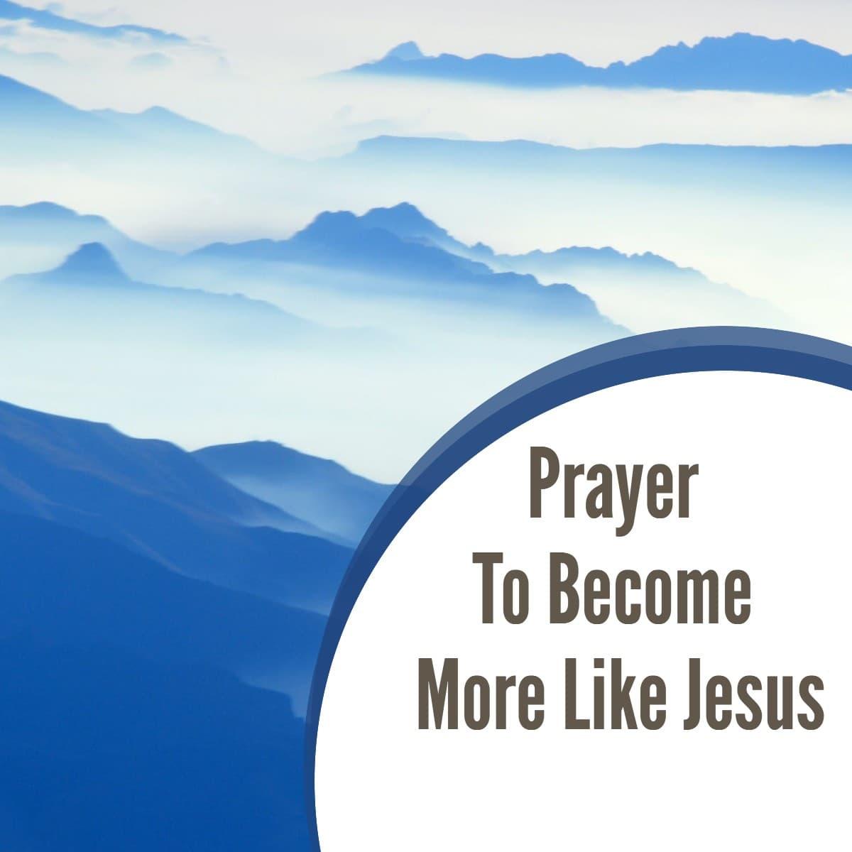 Prayer to become more like Jesus