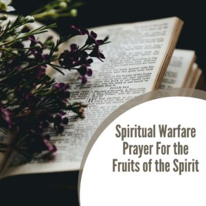 Spiritual Warfare Prayer For the Fruits of the Spirit
