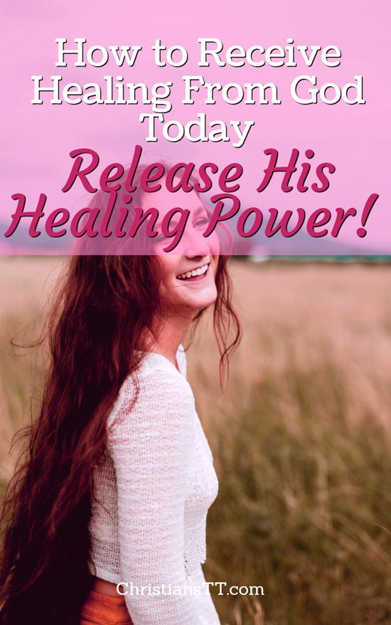 How to Receive Healing From God Today – Release His Healing Power!