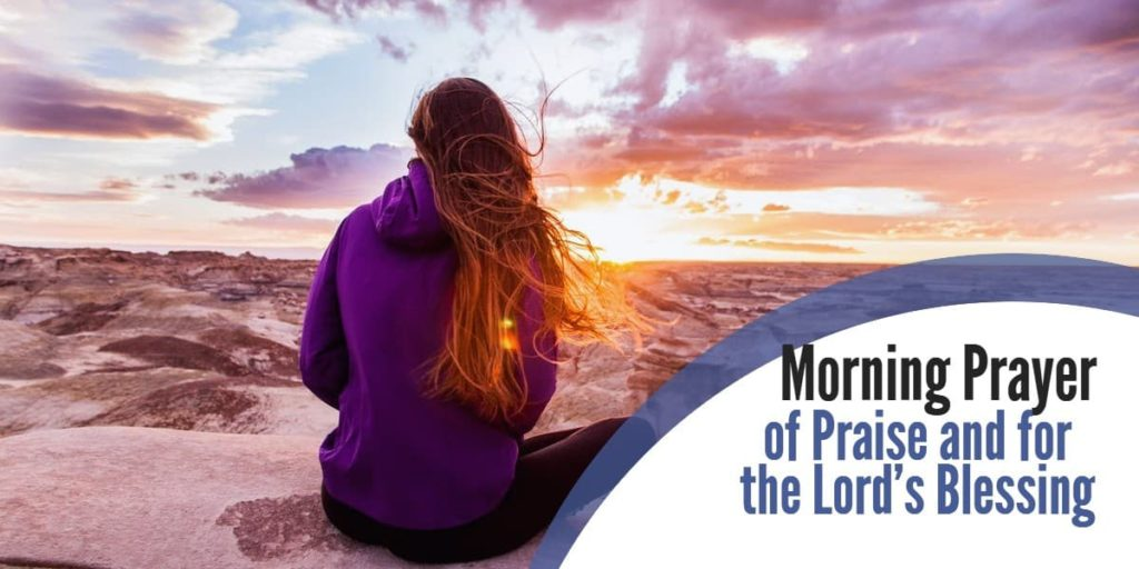 Morning Prayer of Praise and For The Lord's Blessings