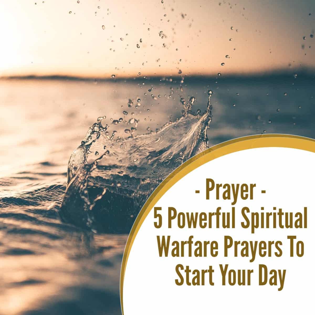 5 Powerful Spiritual Warfare Prayers To Start Your Day