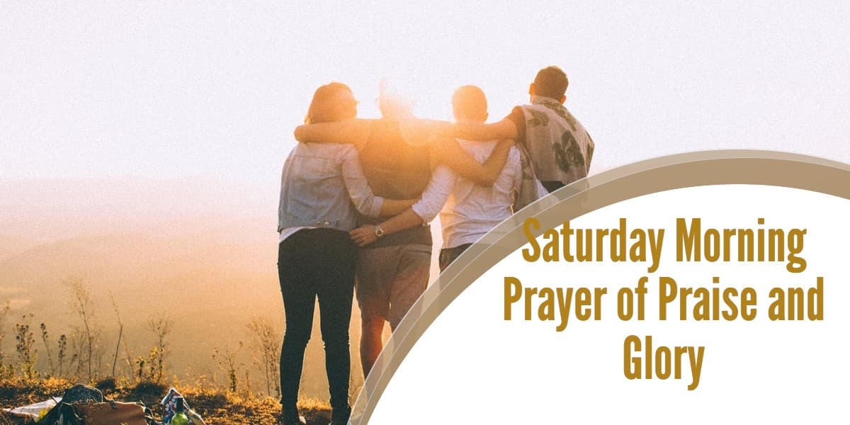 Saturday Morning Prayer of Praise and Glory