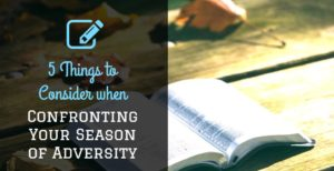 5 Things to do when confronting Your Season of Adversity