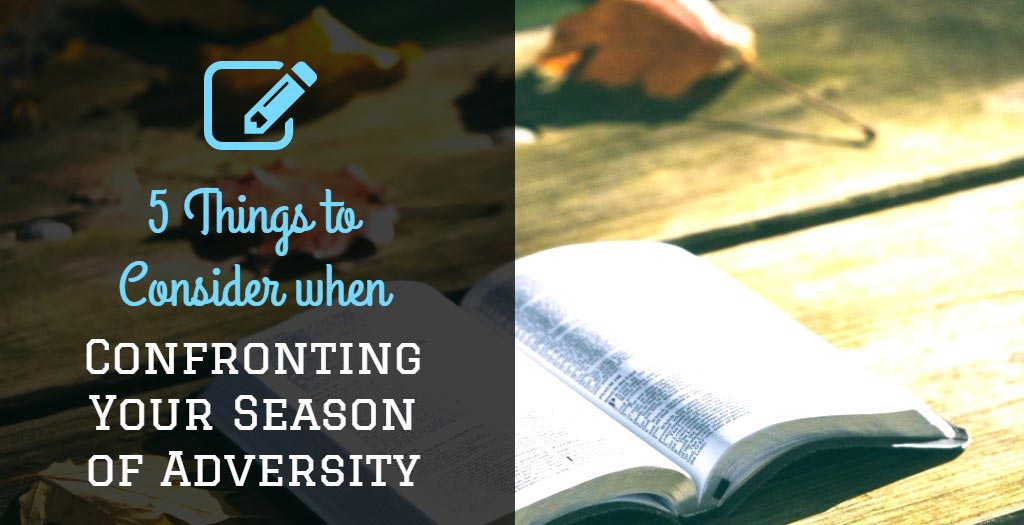 5 Things to consider when confronting Your Season of Adversity