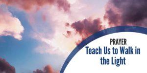 Warfare Prayer: Teach Us to Walk in the Light