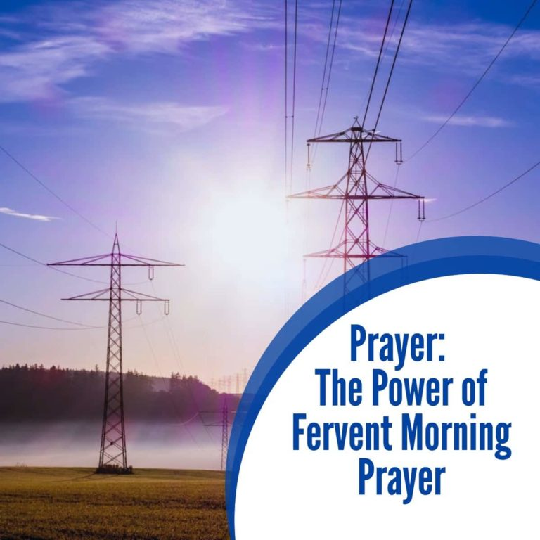 Prayer: The Supernatural Power of Fervent Morning Prayer