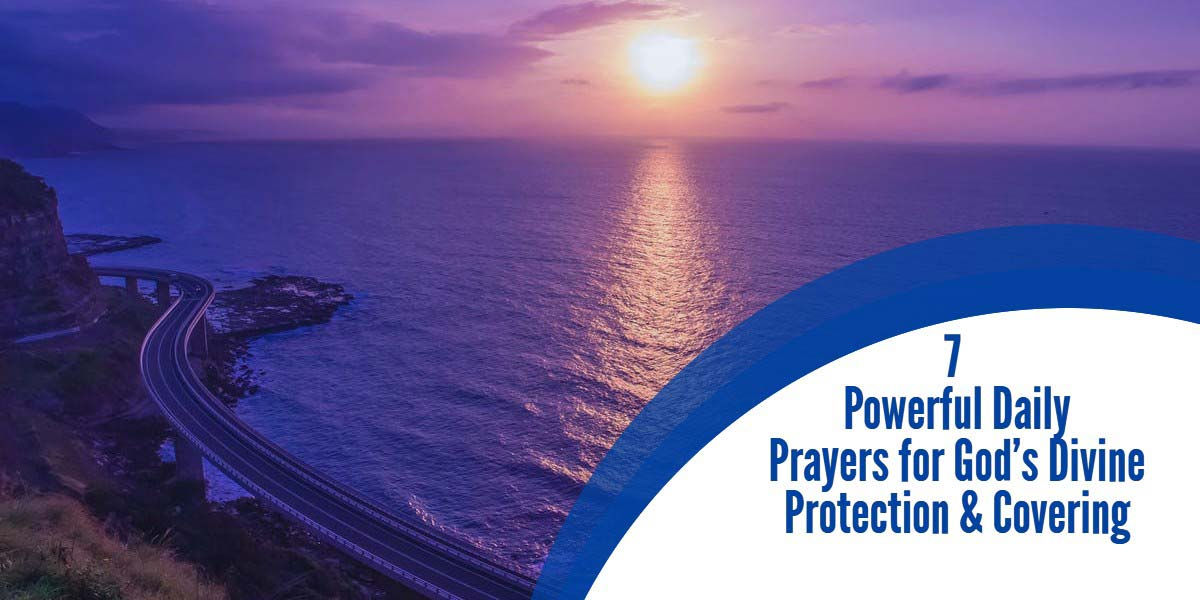 7 Powerful Daily Prayers for God's divine protection and covering