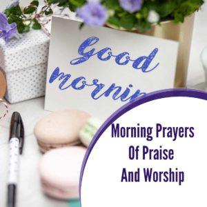 Morning Prayers of Praise and Worship