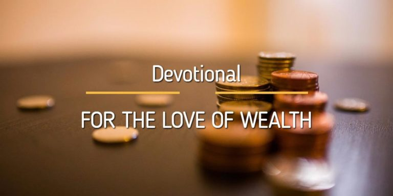 Devotional – For the love of wealth