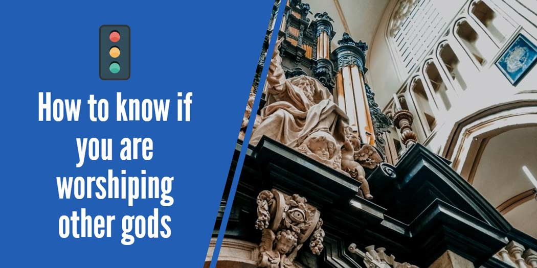 How to know if you are worshiping idols or other gods