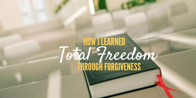 Testimony – How I learned total freedom through forgiveness
