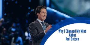 Why I Changed My Mind About Joel Osteen