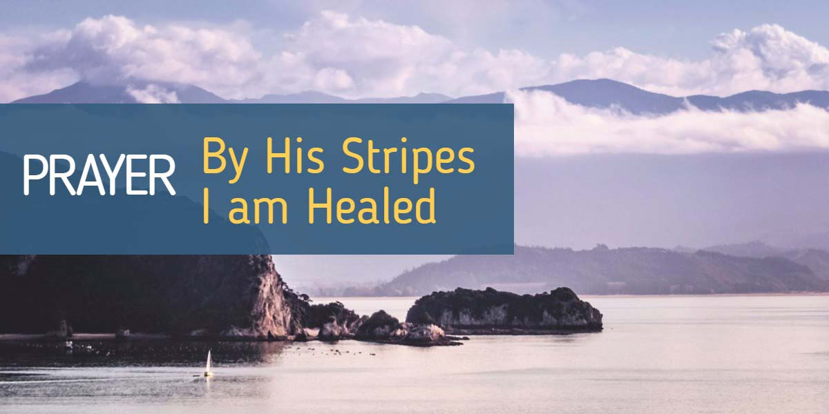 Prayer: By His Stripes I am Healed