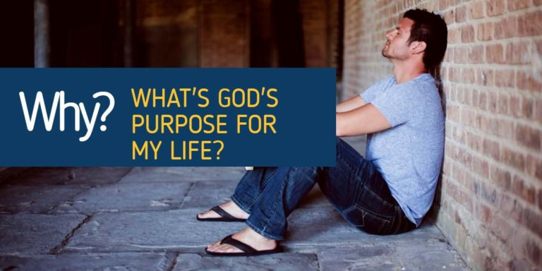 Why am I here? What's God's purpose for my life?