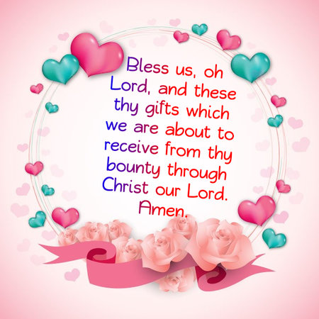 Bless us, oh Lord, and these thy gifts which we are about to receive from thy bounty through Christ our Lord. Amen.