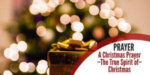 Christmas Prayers – The True Spirit of Christmas