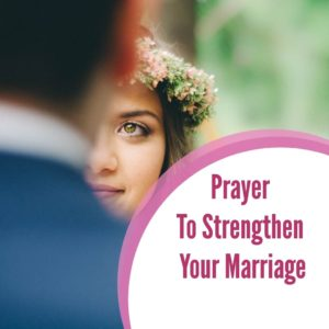 Powerful Prayer To Strengthen Your Marriage