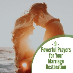 9 Powerful Prayers for Your Marriage Restoration