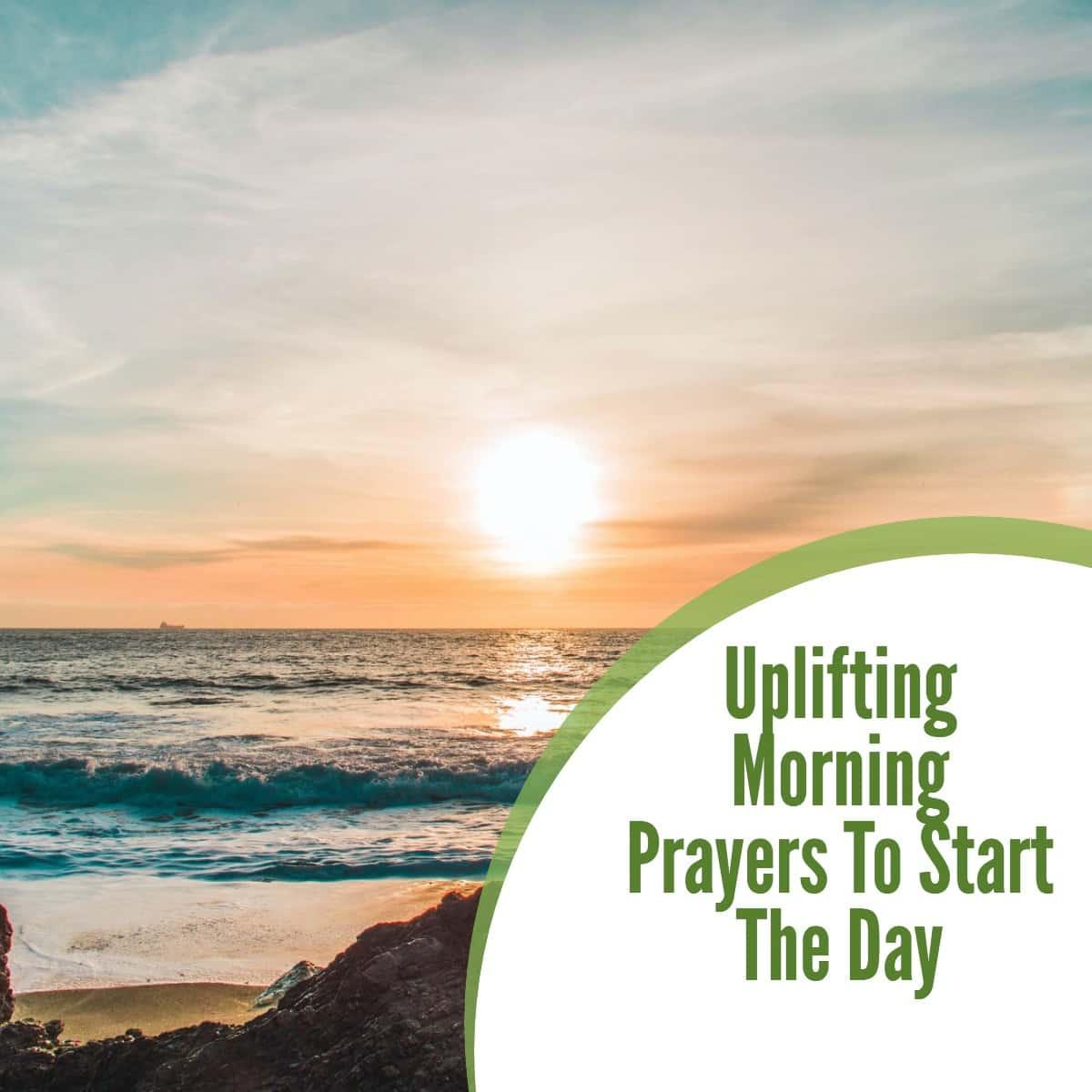 Uplifting Morning Prayers To Start The Day