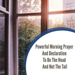 Powerful Morning Prayer   And Declaration To be the head