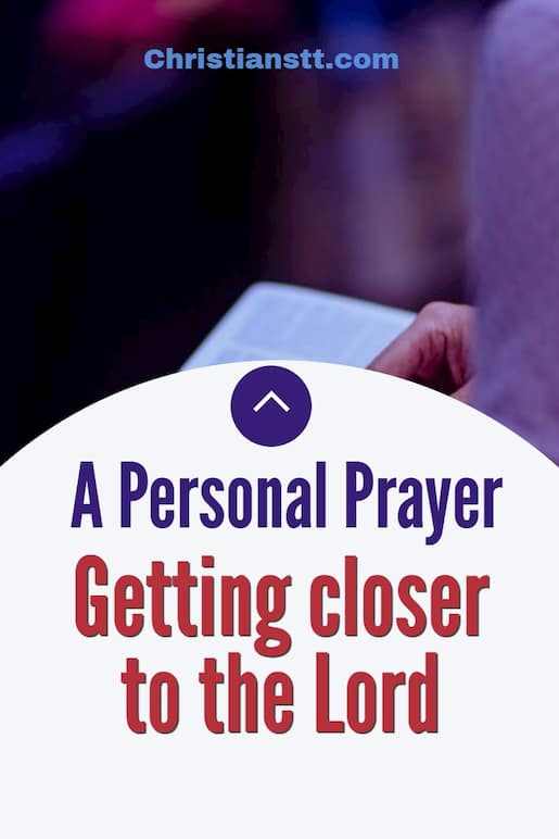 A Personal Prayer - Getting closer to the Lord