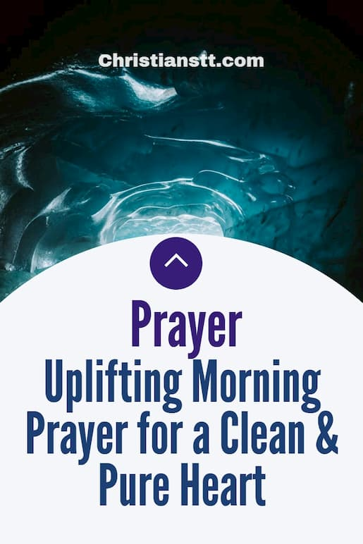 Uplifting Morning Prayer For A Clean And Pure Heart