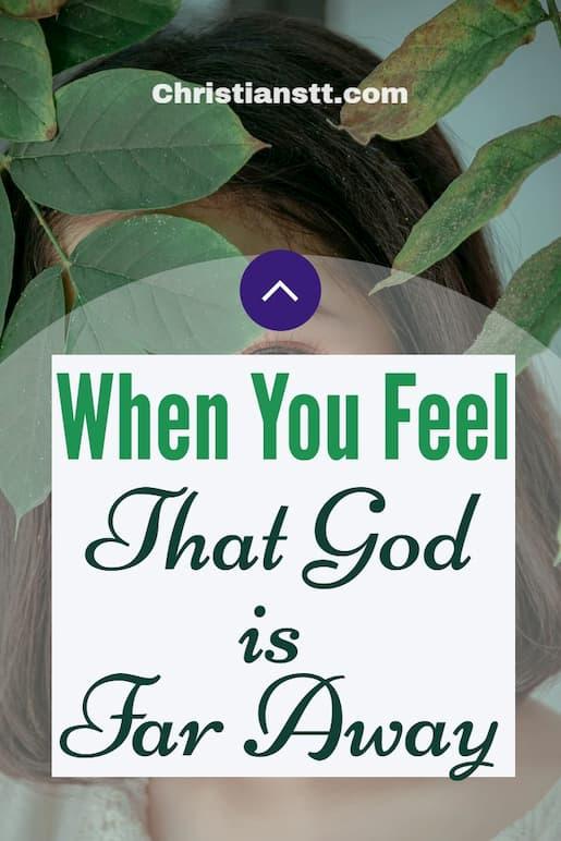 When You Feel Like God is Far Away