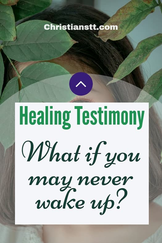 Healing Testimony - What if you may never wake up?