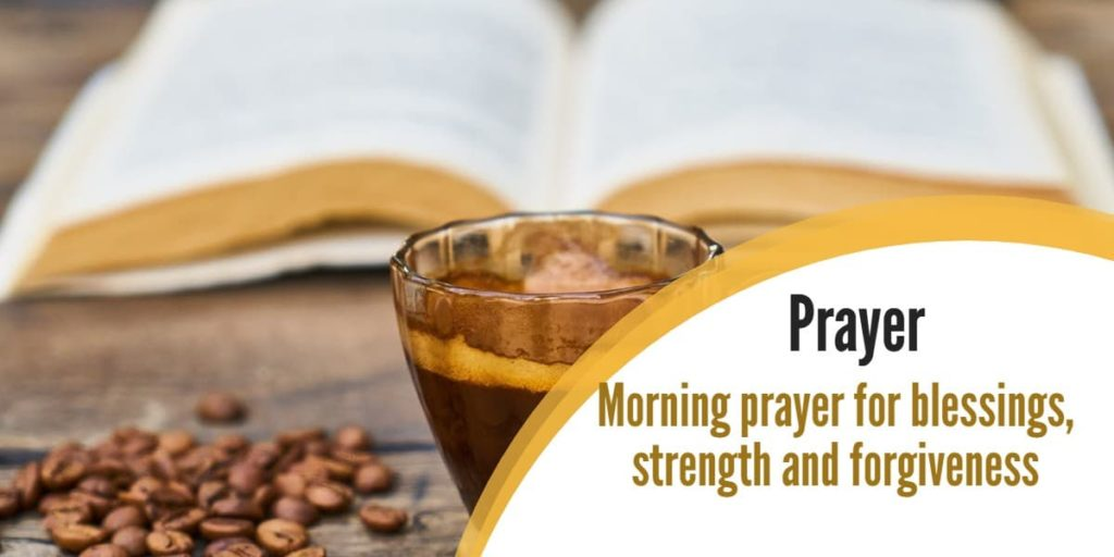 Morning prayer for blessings, strength and forgiveness