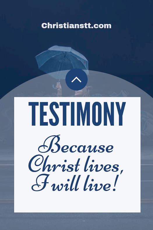 Testimony - Because Christ lives, I will live!