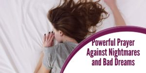 Powerful Prayer Against Nightmares and Bad Dreams