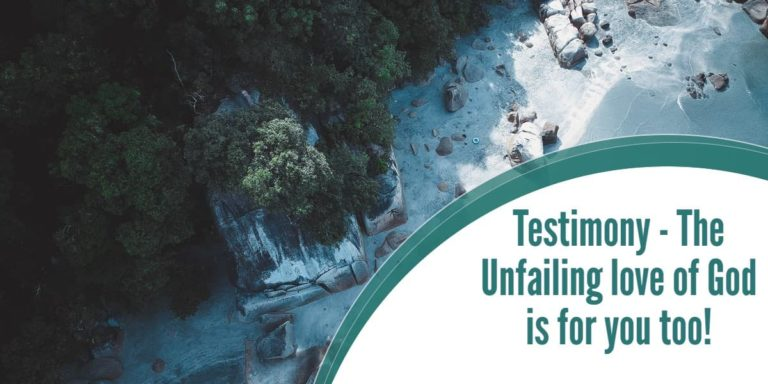 Testimony – The Unfailing love of God is for you too!