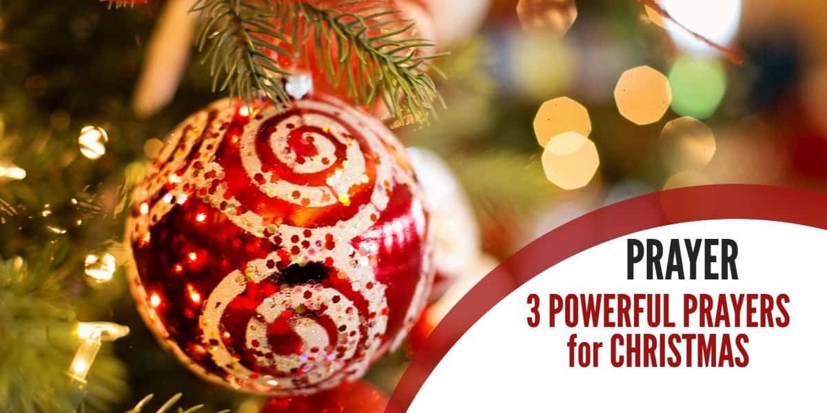 Christmas Prayers – 3 Powerful Prayers to celebrate Christmas