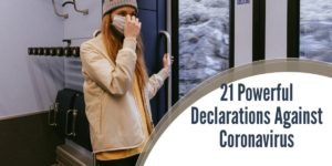 21 Powerful Declarations Against Coronavirus