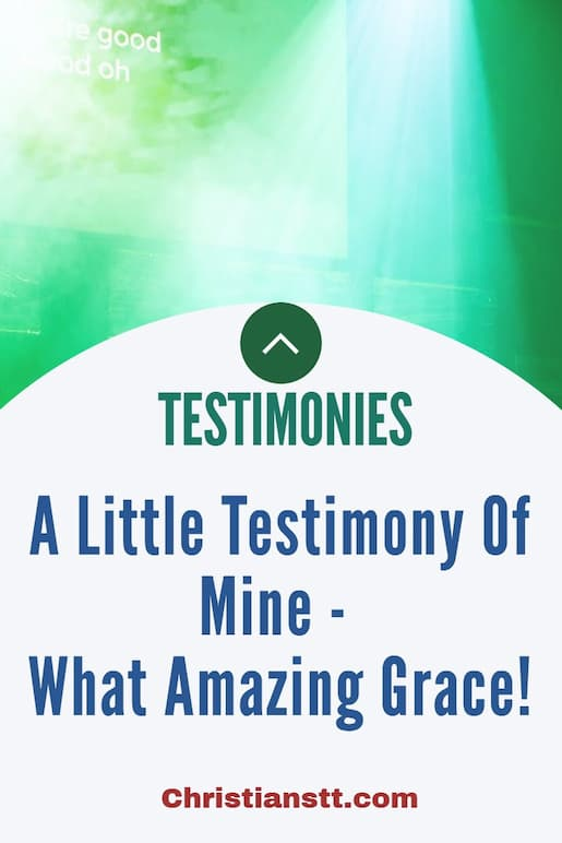 A Little Testimony Of Mine - What Amazing Grace!