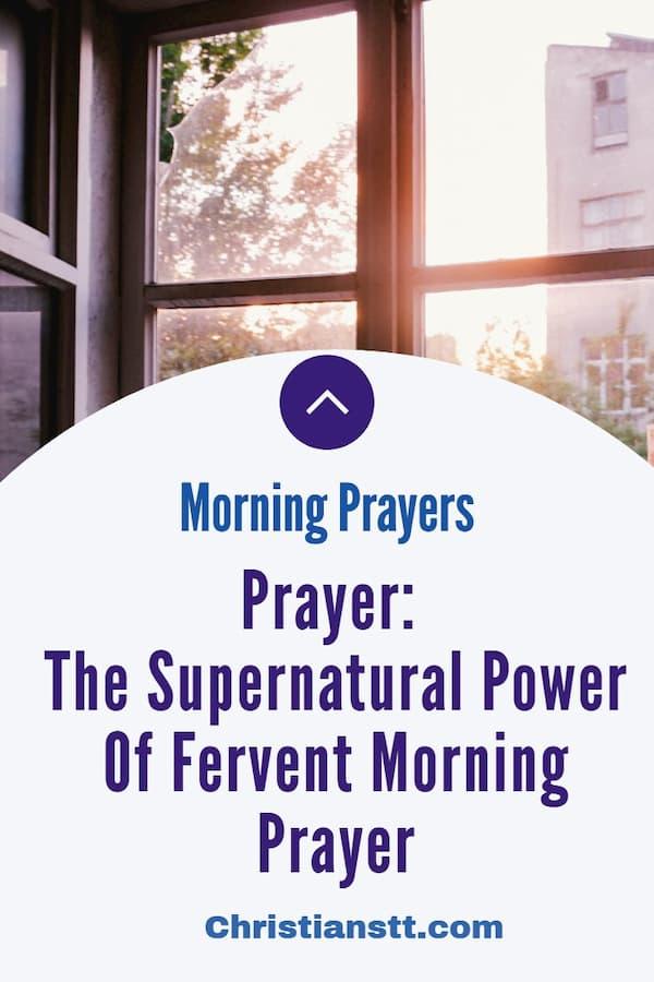 Prayer: The Supernatural Power Of Fervent Morning Prayer