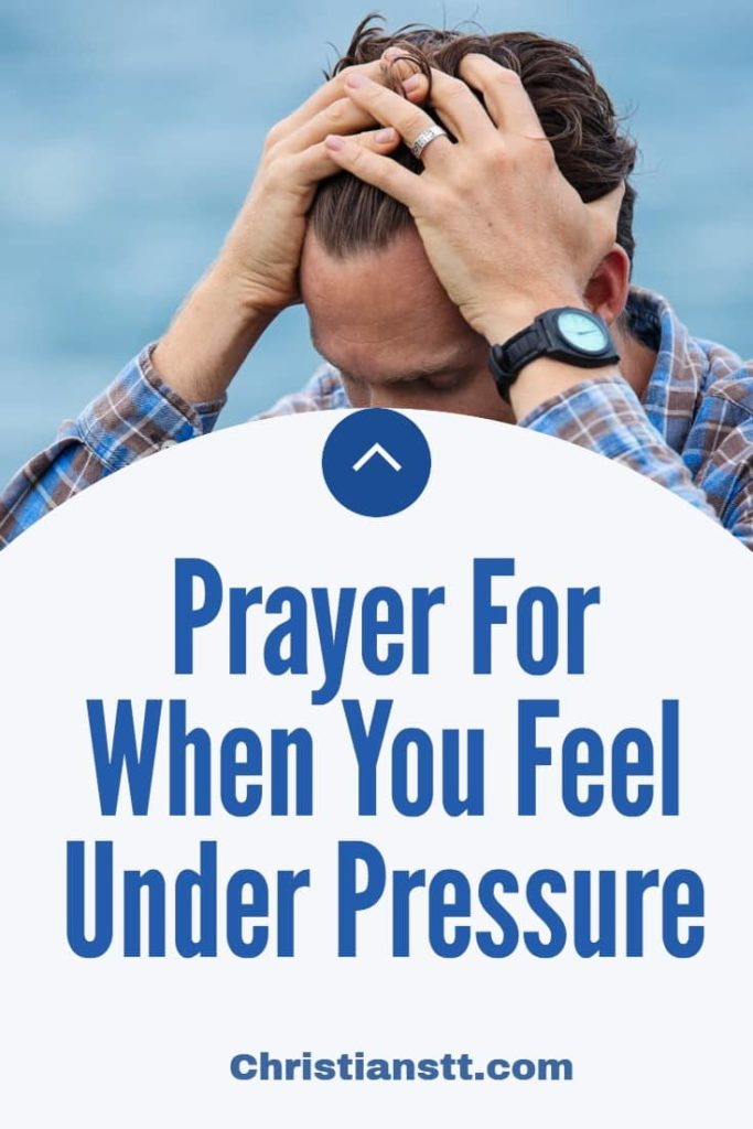 Prayer For When You Feel Under Pressure