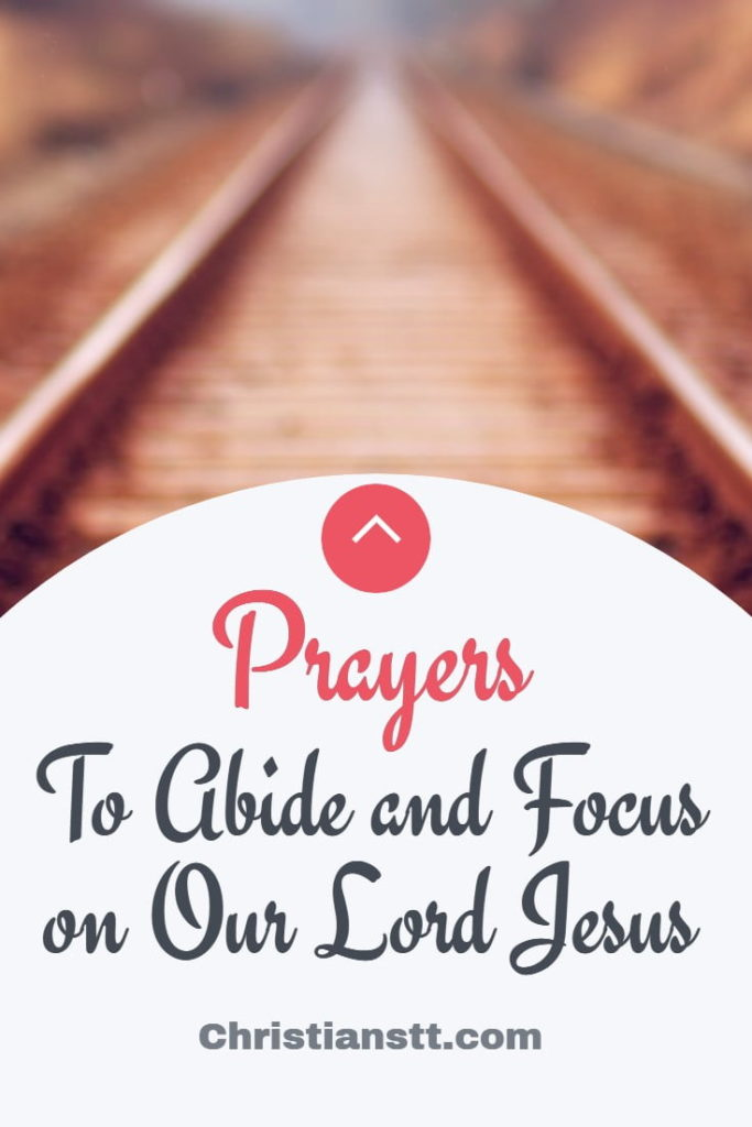 Prayers to Abide and Focus on Our Lord Jesus